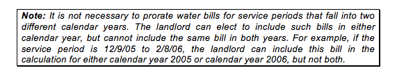 Note: It is not necessary to prorate water bills for service periods that fall into two different calendar years. The landlord can elect to include such bills in either calendar year, but cannot include the same bill in both years. For example, if the ser